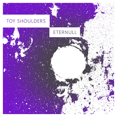 Toy Shoulders - Eternull