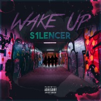 Wake Up - S1LENCER