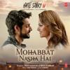 Mohabbat Nasha Hai - Neha Kakkar & Tony Kakkar - (Hate Story IV)