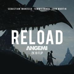 Sebastian Ingrosso,Tommy Trash feat. John Martin - Reload (ANGEMI 2K18 Flip) [FREE DOWNLOAD]