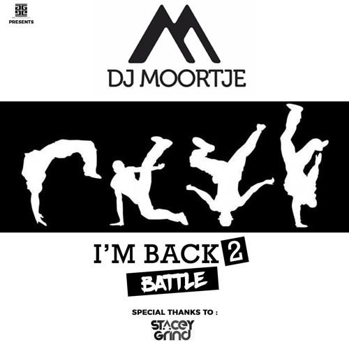 DJ MOORTJE I'M BACK 2 Battle (Stacey Grind )