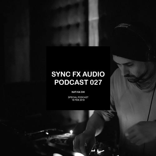 Sync Fx Audio Podcast - 027: Kati Ka Chi