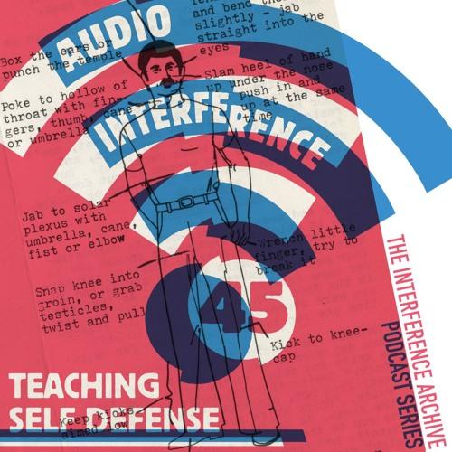 Audio Interference 45: Teaching Self Defense