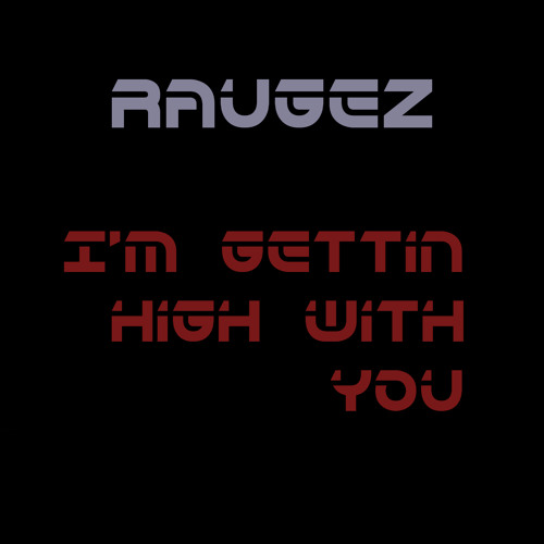 Raugez - I'm Gettin High With You