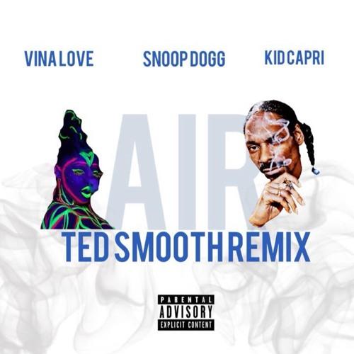 AIR [ Ted Smooth Remix ] Ft. Snoop Dogg & Kid Capri