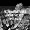TLNSGS :  0102 - ALTERNATIVE MUSIC FROM THE 90'S