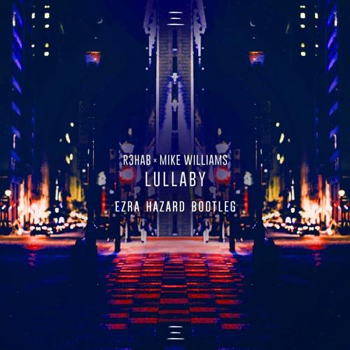 R3hab x Mike Williams - Lullaby (Ezra Hazard Bootleg)