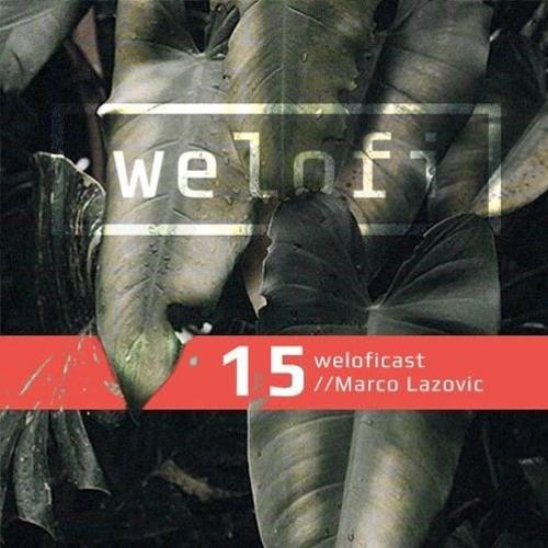 Weloficast vol. 15 w/ Marco Lazovic