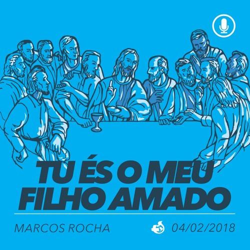 Tu És o Meu Filho Amado - Marcos Rocha - 04/02/2018