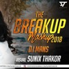 The Breakup Mashup 2018 - DJ Mans - Sunix Thakor Latest New Mashup Song 2018