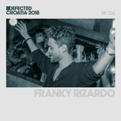 Defected Croatia Sessions - Franky Rizardo Ep.06