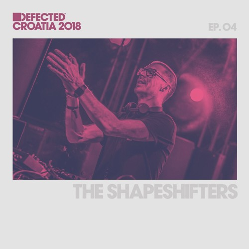 Defected Croatia Sessions - The Shapeshifters Ep.04