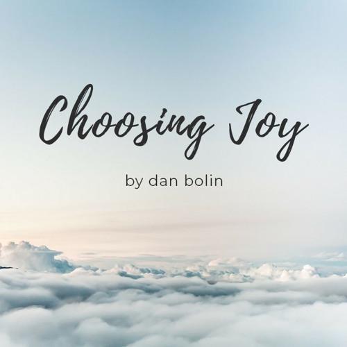 Choosing Joy by Dan Bolin