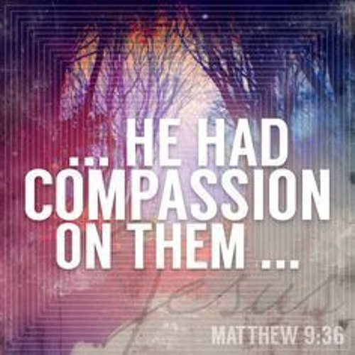 I Will Be Compassionate  Matthew 9:35-38