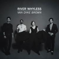 River Whyless - Van Dyke Brown