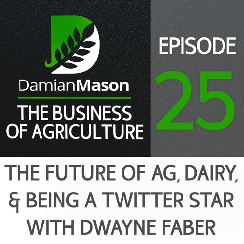 25 - The Future of Ag, Dairy, and Being a Twitter Star with Dwayne Faber