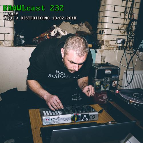 BRAWLcast 232 Bushby - Live @ BistroTechno 18/02/2018