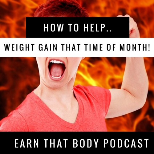 #85 How To Help Weight Gain That Time of Month!