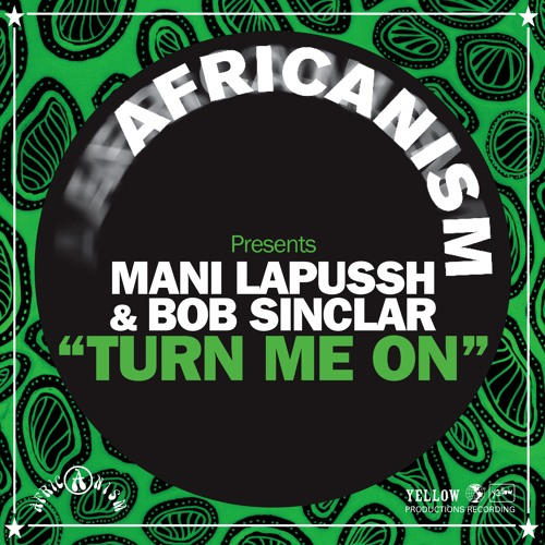 Africanism Presents Mani Lapussh & Bob Sinclar - Turn Me On (Extended Mix)