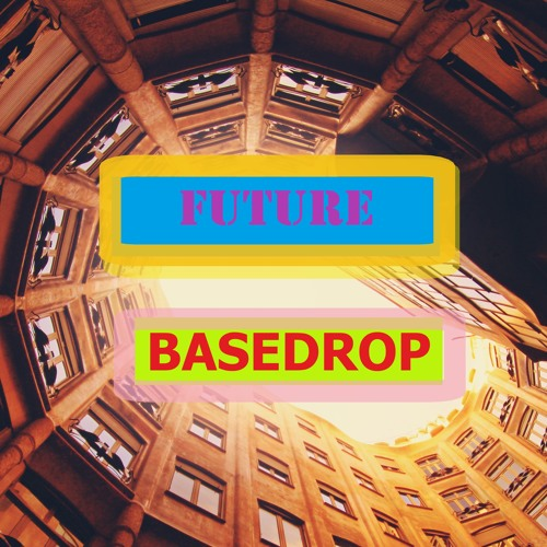 Future - BASEDROP [OUT NOW!]