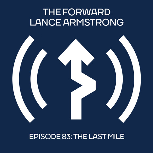 Episode 83 - The Last Mile // The Forward Podcast with Lance Armstrong