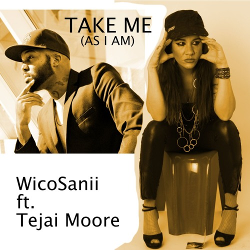 Take Me (As I am)- WicoSanii ft. Tejai Moore