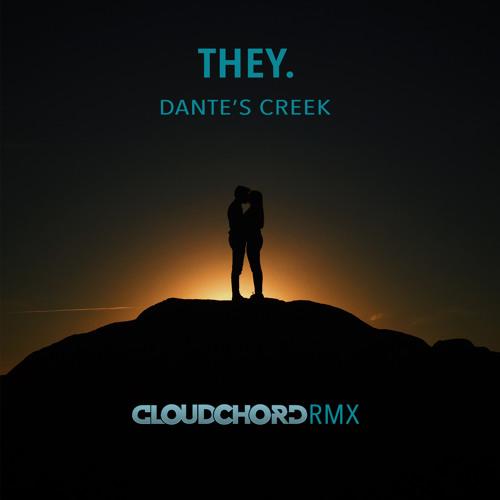 THEY. - Dante's Creek (Cloudchord Remix)