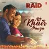 Nit Khair Manga Raid Ajay Devgn Ileana D Cruz Tanishk B Rahat Fateh Ali Khan Manoj M 2018 Mp3