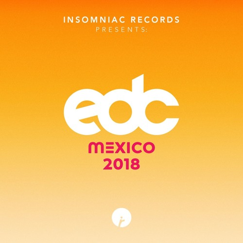 Insomniac Records Presents: EDC Mexico 2018