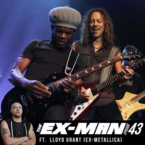The Ex Man Podcast 43 - Lloyd Grant (ex-Metallica, ex-Defcon)