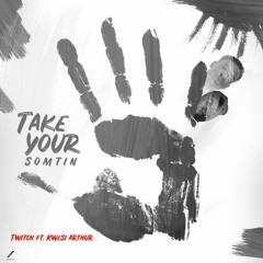 Take Your Somtin Ft. Kwesi Arthur (Prod. by NOVA)(Mixed By Jay Fyn)