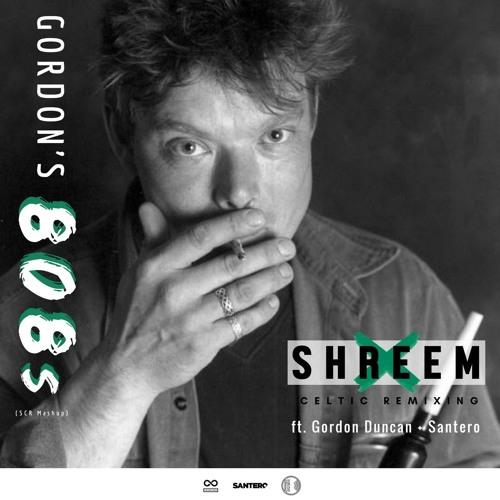 Gordon's 808s (Shreem x Celtic Remixing Mashup) ft. Gordon Duncan + Santero