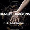 Imagine Dragons - Friction (D - Load Bootleg)