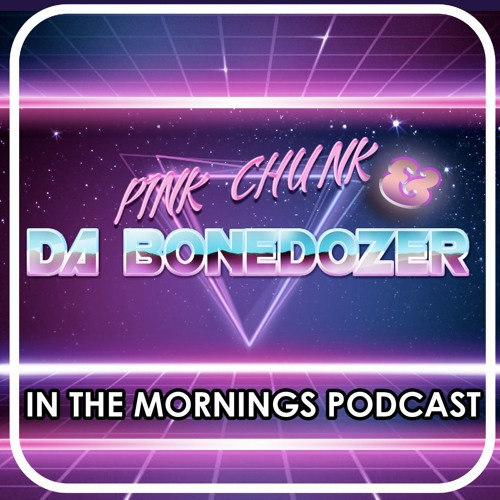 Ep 261 - Pink Chunk And The Bonedozer