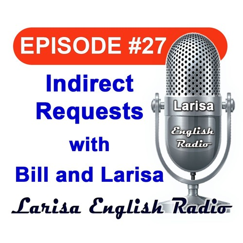 Indirect Requests with Bill And Larisa English Radio Episode 27