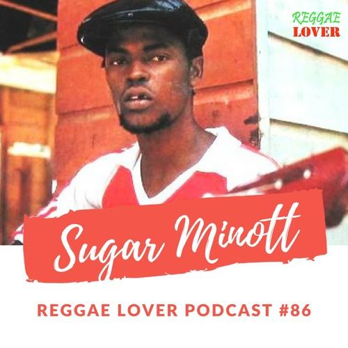86 - Reggae Lover Podcast - Sugar Minott