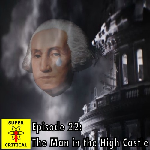 Episode 22: The Man in the High Castle