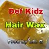 Def Kidz - Hair Wax(Prod by LILG)