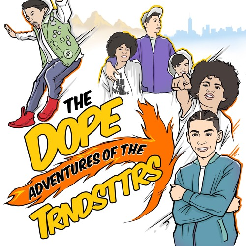 The Dope Adventures of the TRNDSTTRS