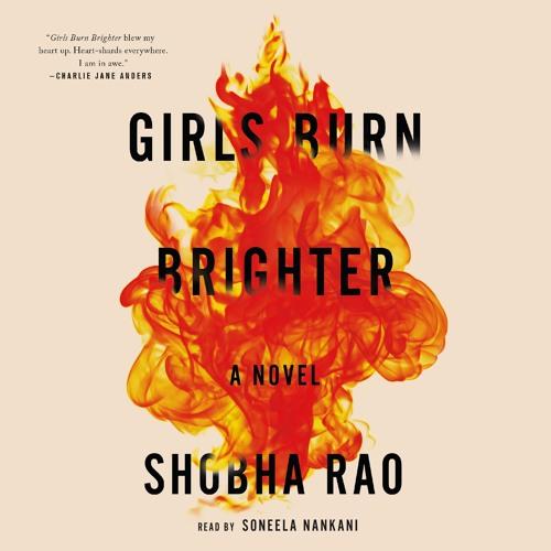 Girls Burn Brighter by Shobha Rio, audiobook excerpt