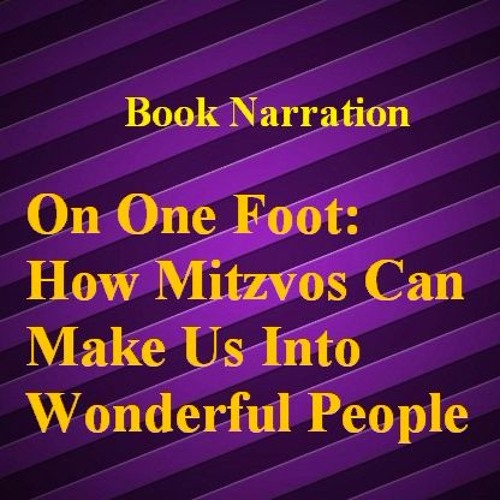 ON ONE FOOT HOW MITZVOS CAN MAKE US INTO WONDERFUL PEOPLE Chapter One:  THE QUESTION