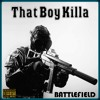 THAT BOY KILLA---BATTLEFIELD