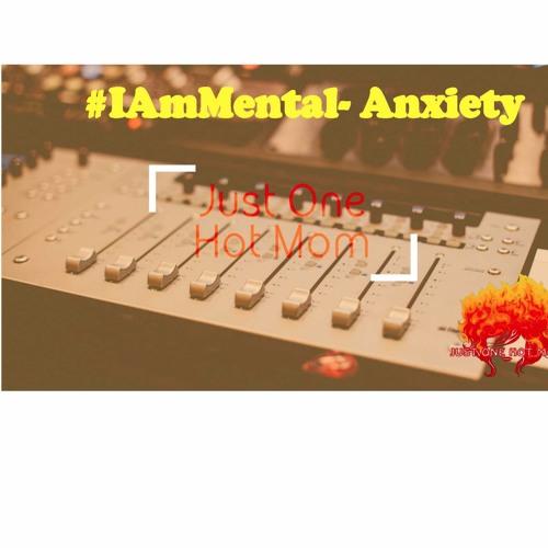 #IAmMental-Anxiety