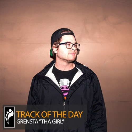 "Track of the Day: Grensta ft. Hannah Monica ""Tha Girl"""