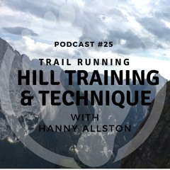 #25 Hill Training & Running Technique With Hanny Allston