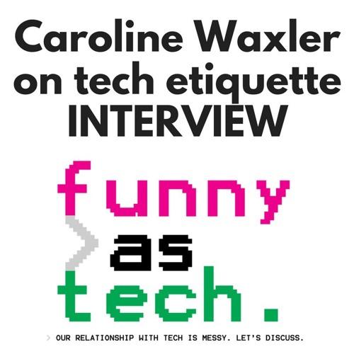 Ep14: Caroline Waxler: let's talk tech etiquette!