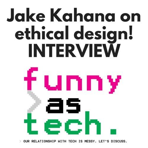 Ep15: Jake Kahana: designing ethical tech!