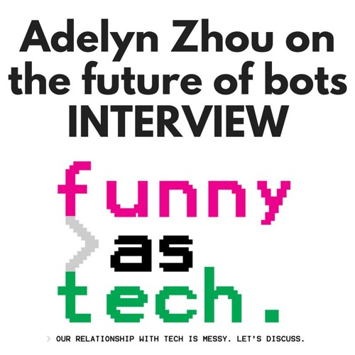 Ep8: The future of bots! With Adelyn Zhou