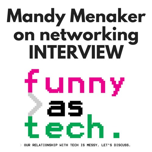 Ep7: Networking like a human--in the digital age! With Mandy Menaker
