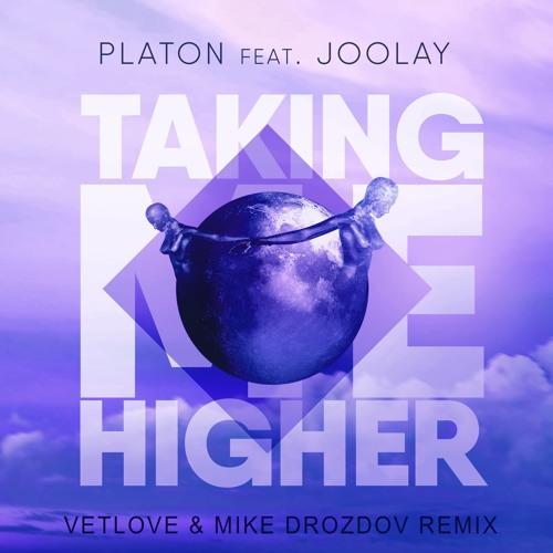Platon Feat. Joolay - Taking Me Higher (VetLove & Mike Drozdov Remix)
